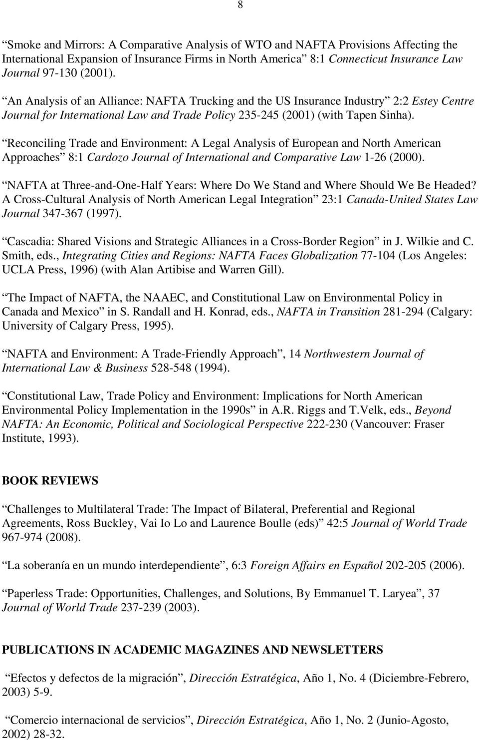 Reconciling Trade and Environment: A Legal Analysis of European and North American Approaches 8:1 Cardozo Journal of International and Comparative Law 1-26 (2000).
