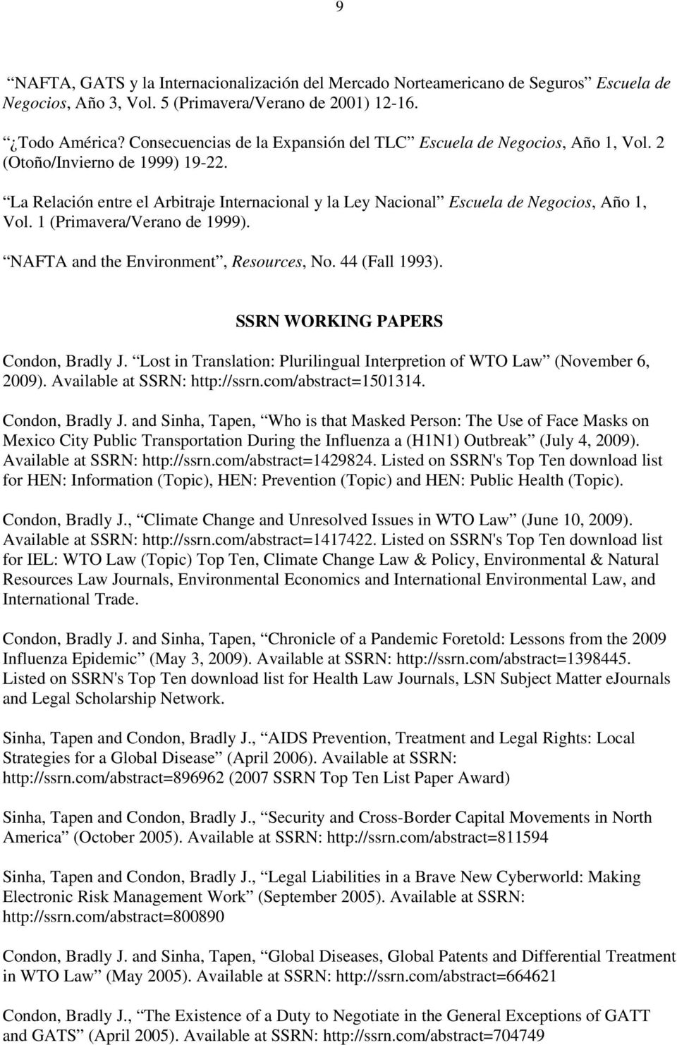1 (Primavera/Verano de 1999). NAFTA and the Environment, Resources, No. 44 (Fall 1993). SSRN WORKING PAPERS Condon, Bradly J.