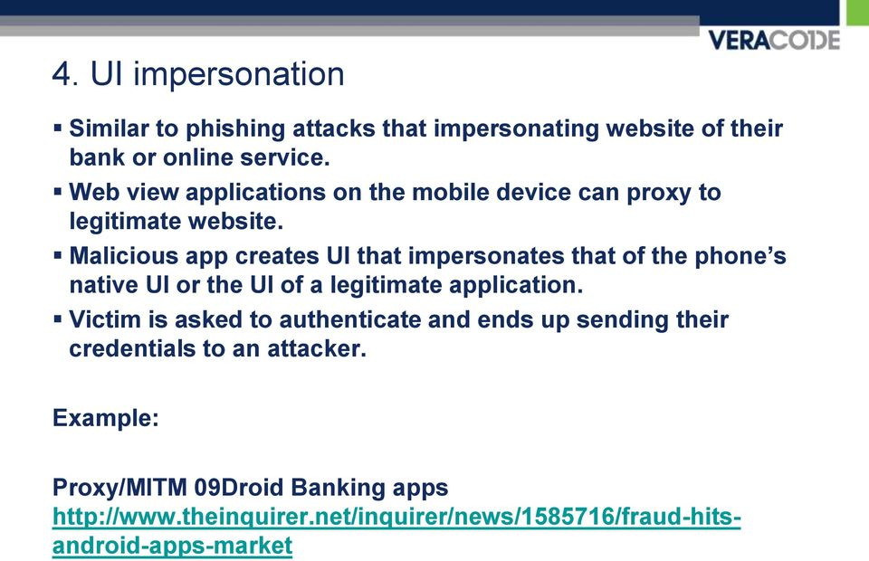 Malicious app creates UI that impersonates that of the phone s native UI or the UI of a legitimate application.