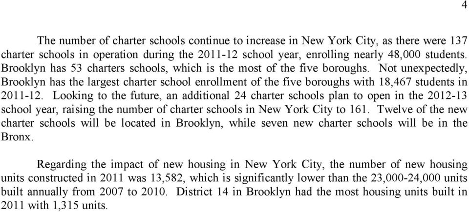 Looking to the future, an additional 24 charter schools plan to open in the 2012-13 school year, raising the number of charter schools in New York City to 161.