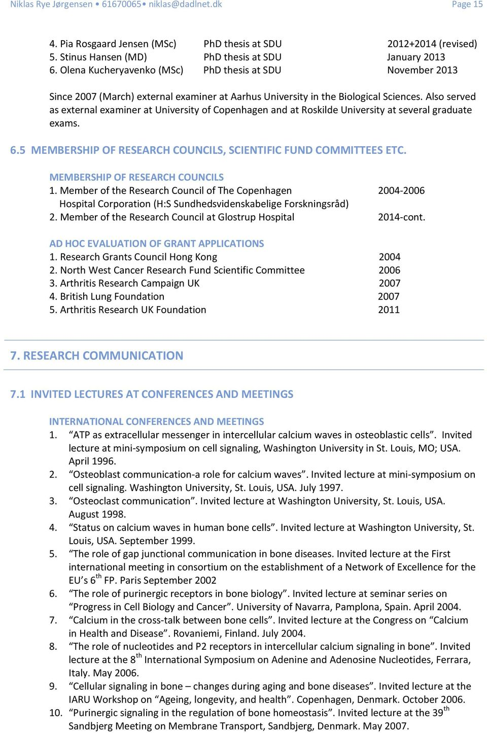 Also served as external examiner at University of Copenhagen and at Roskilde University at several graduate exams. 6.5 MEMBERSHIP OF RESEARCH COUNCILS, SCIENTIFIC FUND COMMITTEES ETC.