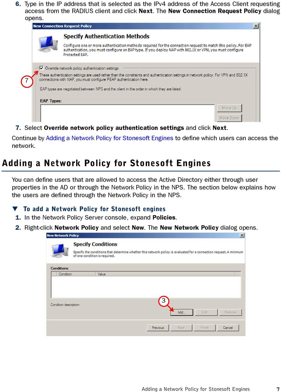 Adding a Network Policy for Stonesoft Engines You can define users that are allowed to access the Active Directory either through user properties in the AD or through the Network Policy in the NPS.