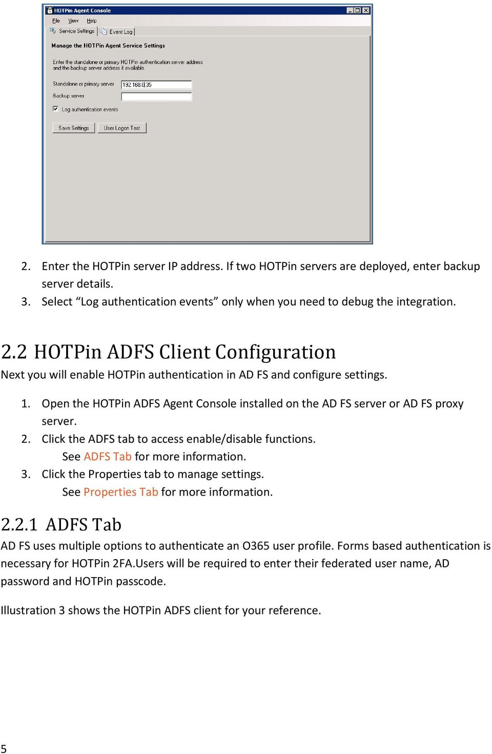 Open the HOTPin ADFS Agent Console installed on the AD FS server or AD FS proxy server. 2. Click the ADFS tab to access enable/disable functions. See ADFS Tab for more information. 3.