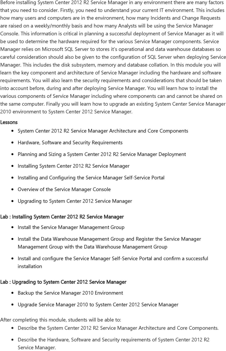 Console. This information is critical in planning a successful deployment of Service Manager as it will be used to determine the hardware required for the various Service Manager components.