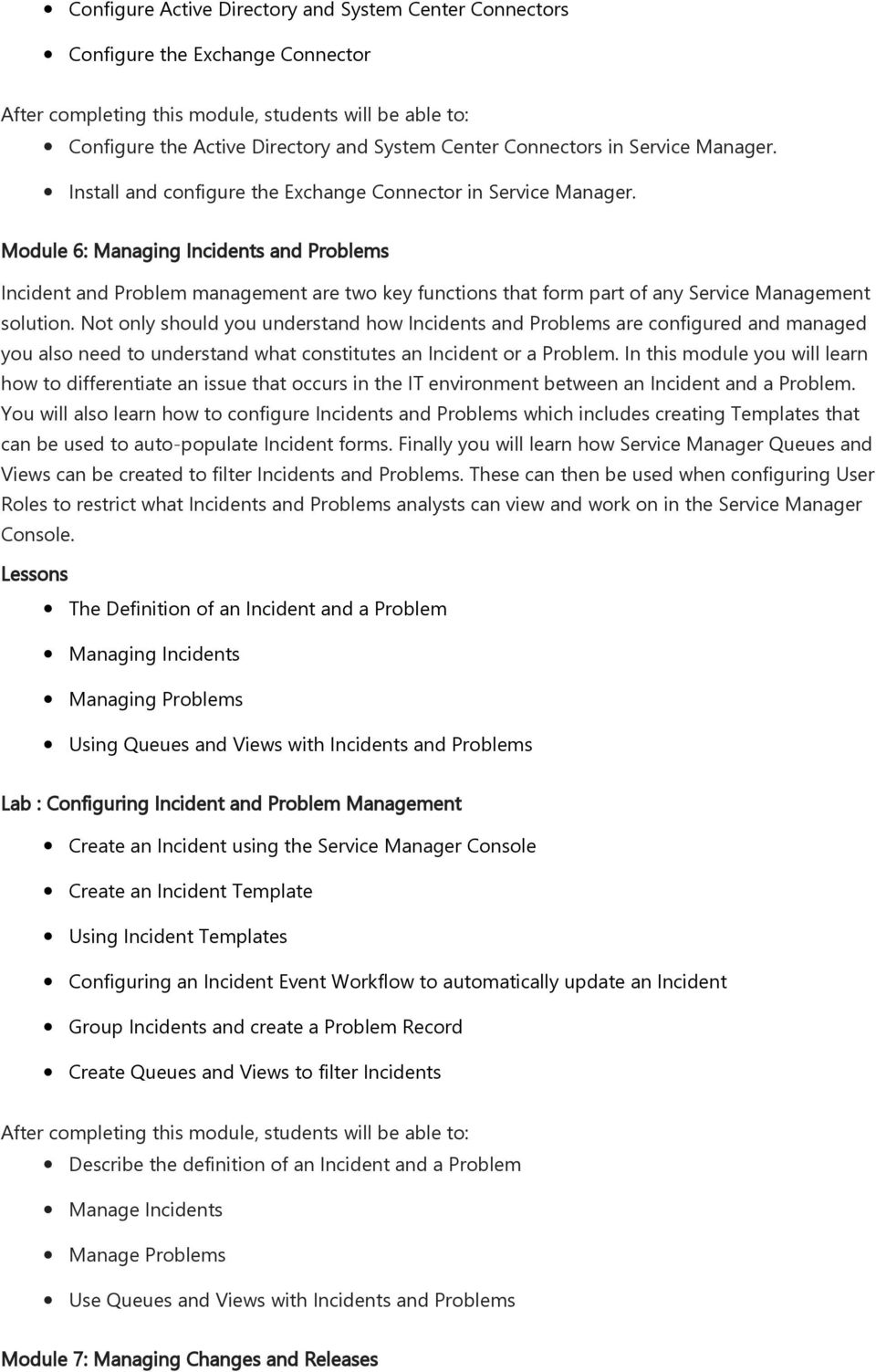 Module 6: Managing Incidents and Problems Incident and Problem management are two key functions that form part of any Service Management solution.