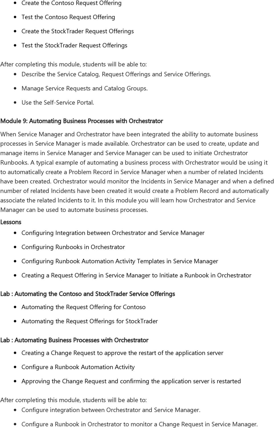 Module 9: Automating Business Processes with Orchestrator When Service Manager and Orchestrator have been integrated the ability to automate business processes in Service Manager is made available.