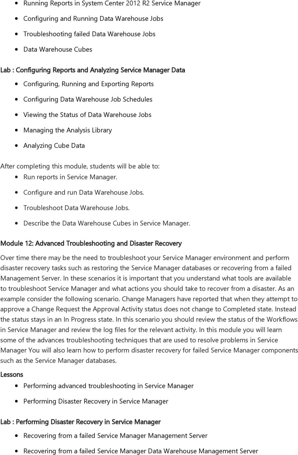 Cube Data Run reports in Service Manager. Configure and run Data Warehouse Jobs. Troubleshoot Data Warehouse Jobs. Describe the Data Warehouse Cubes in Service Manager.