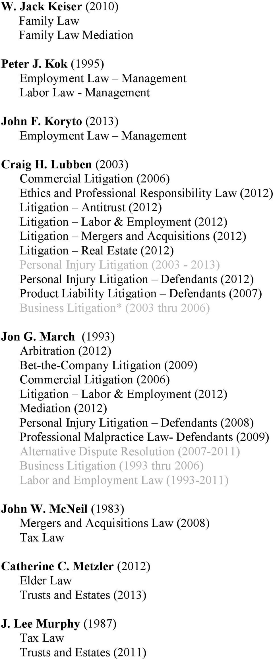 Personal Injury Litigation (2003-2013) Personal Injury Litigation Defendants (2012) Product Liability Litigation Defendants (2007) Business Litigation* (2003 thru 2006) Jon G.