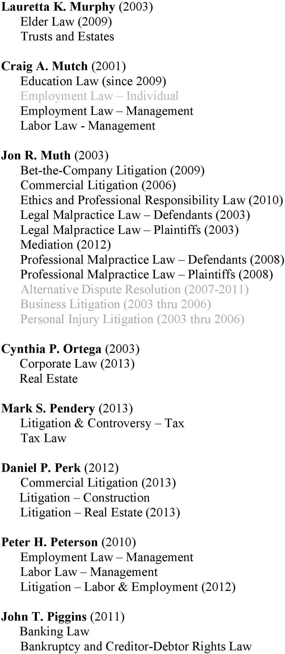 (2003) Mediation (2012) Professional Malpractice Law Defendants (2008) Professional Malpractice Law Plaintiffs (2008) Alternative Dispute Resolution (2007-2011) Business Litigation (2003 thru 2006)
