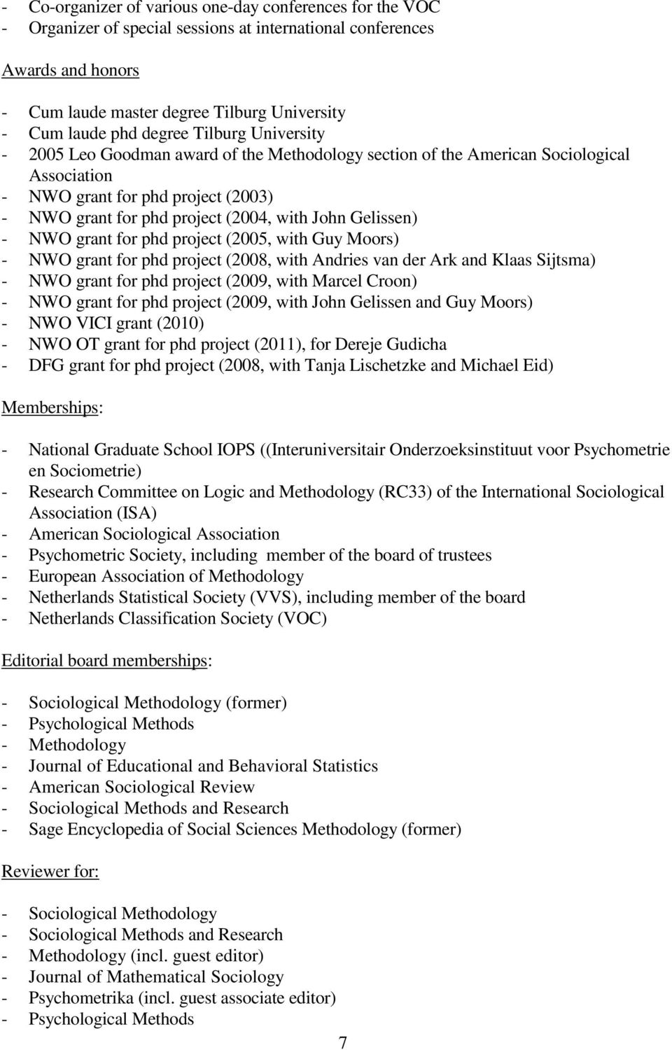 Gelissen) - NWO grant for phd project (2005, with Guy Moors) - NWO grant for phd project (2008, with Andries van der Ark and Klaas Sijtsma) - NWO grant for phd project (2009, with Marcel Croon) - NWO