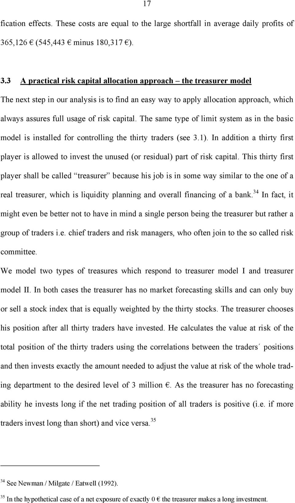3 A practical risk capital allocation approach the treasurer model The next step in our analysis is to find an easy way to apply allocation approach, which always assures full usage of risk capital.