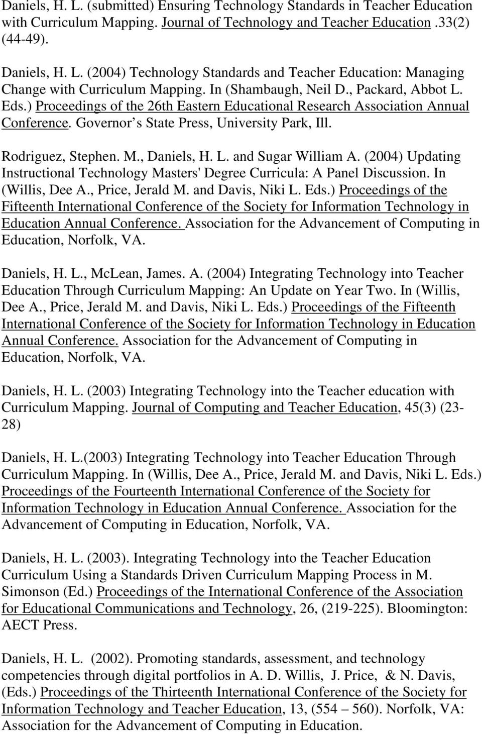 , Daniels, H. L. and Sugar William A. (2004) Updating Instructional Technology Masters' Degree Curricula: A Panel Discussion. In (Willis, Dee A., Price, Jerald M. and Davis, Niki L. Eds.