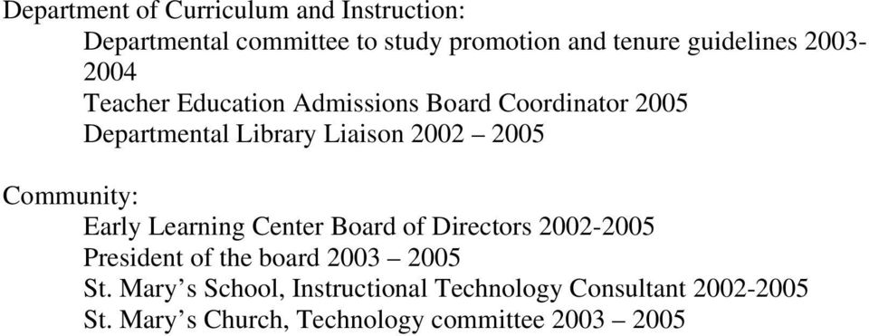 2002 2005 Community: Early Learning Center Board of Directors 2002-2005 President of the board 2003