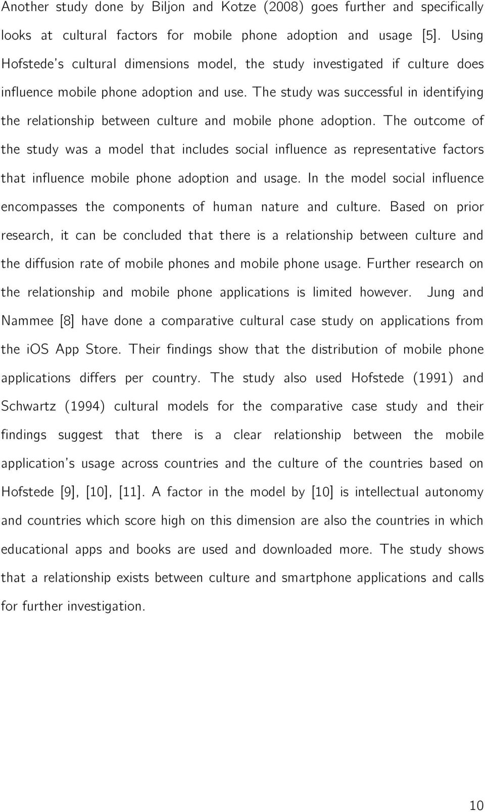 The study was successful in identifying the relationship between culture and mobile phone adoption.