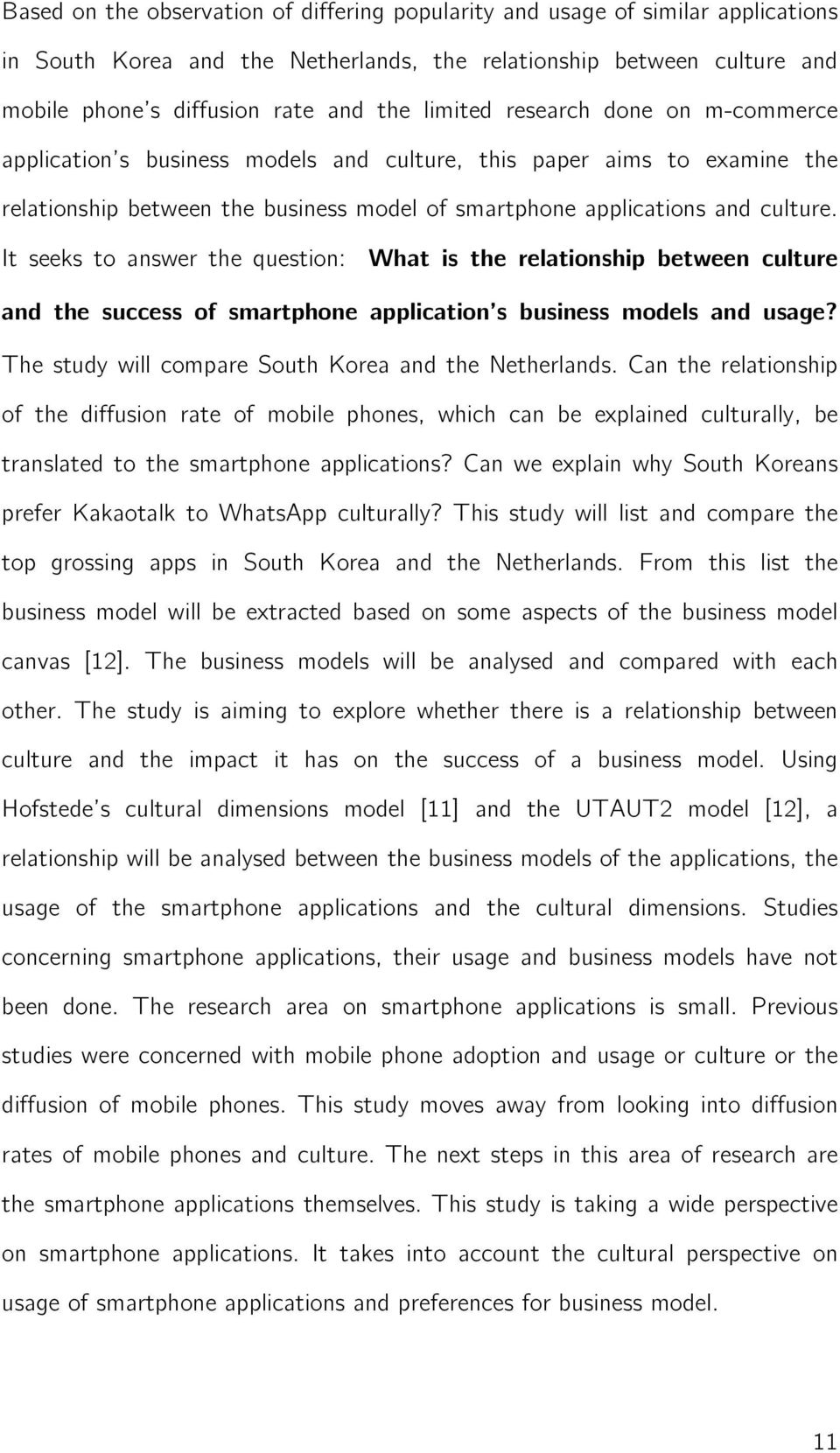 It seeks to answer the question: What is the relationship between culture and the success of smartphone application s business models and usage? The study will compare South Korea and the Netherlands.