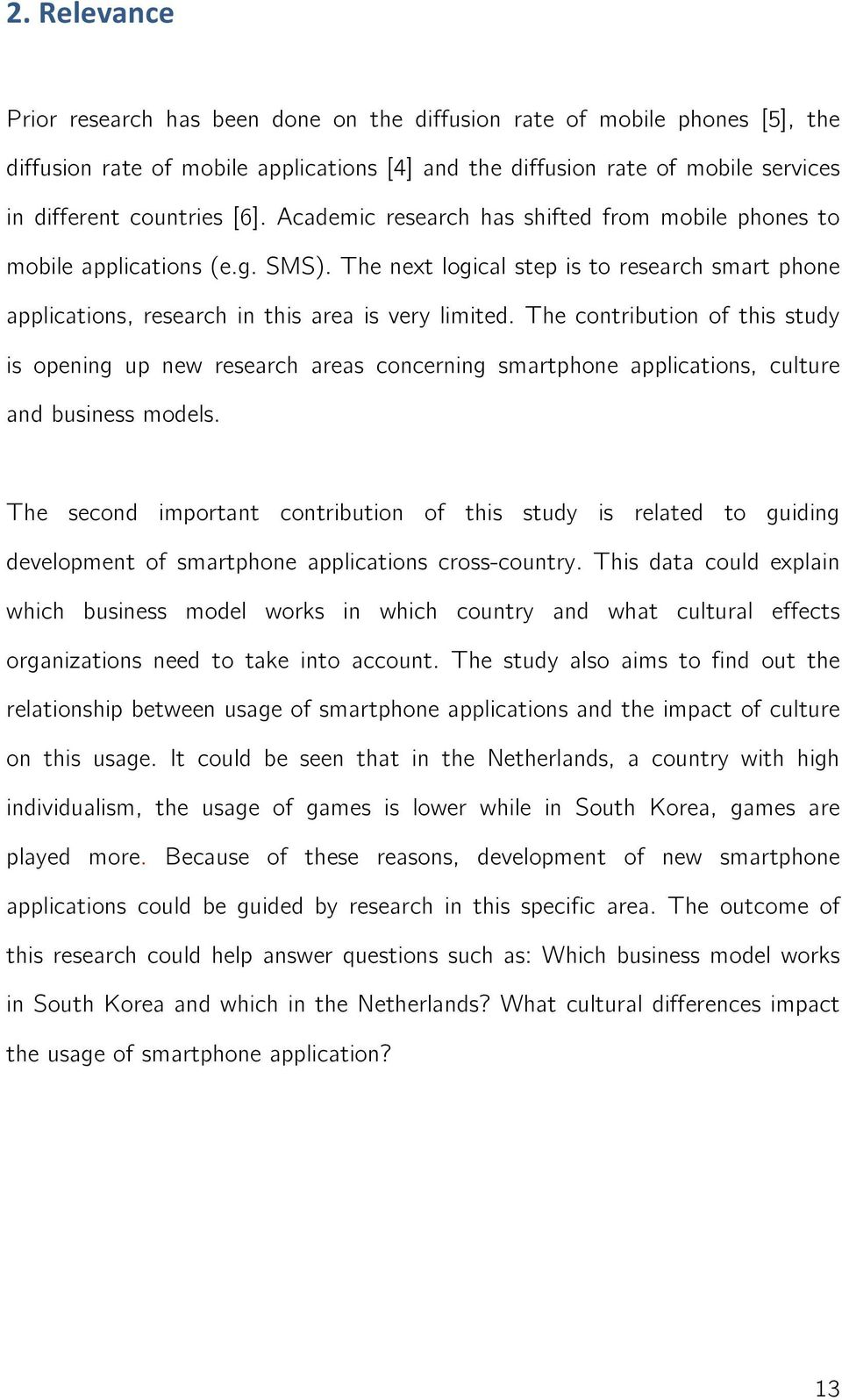 The contribution of this study is opening up new research areas concerning smartphone applications, culture and business models.