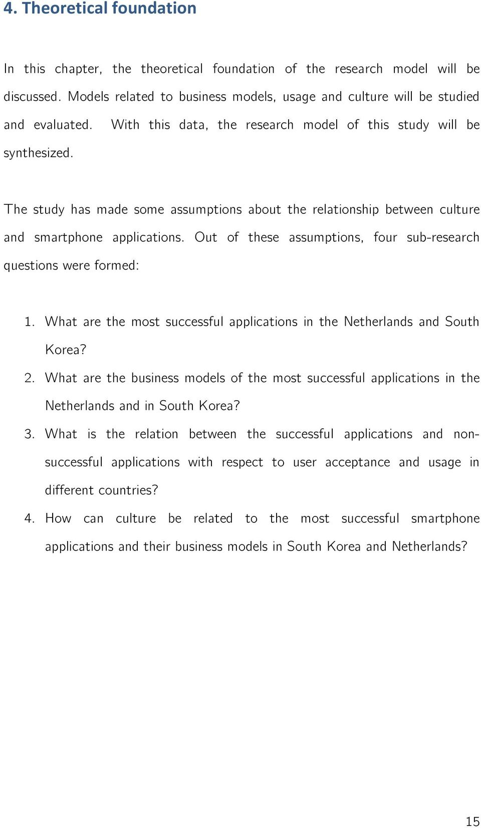 Out of these assumptions, four sub-research questions were formed: 1. What are the most successful applications in the Netherlands and South Korea? 2.