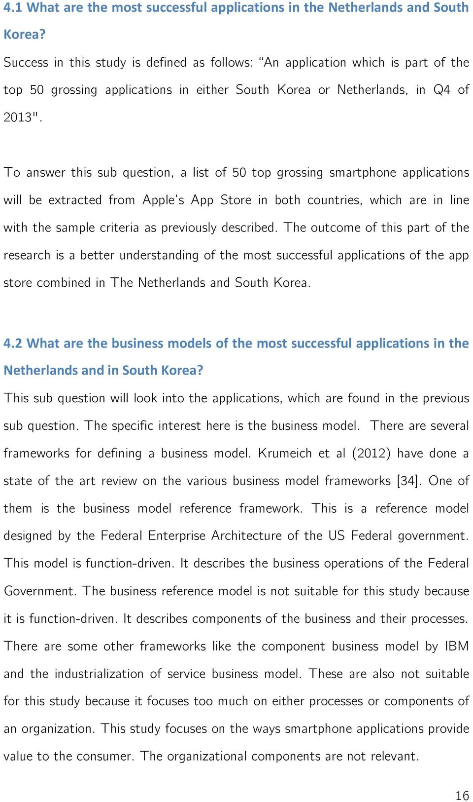 To answer this sub question, a list of 50 top grossing smartphone applications will be extracted from Apple s App Store in both countries, which are in line with the sample criteria as previously