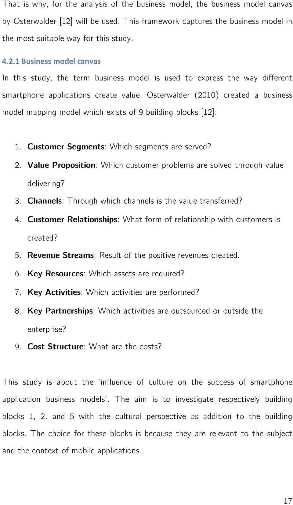 Osterwalder (2010) created a business model mapping model which exists of 9 building blocks [12]: 1. Customer Segments: Which segments are served? 2.