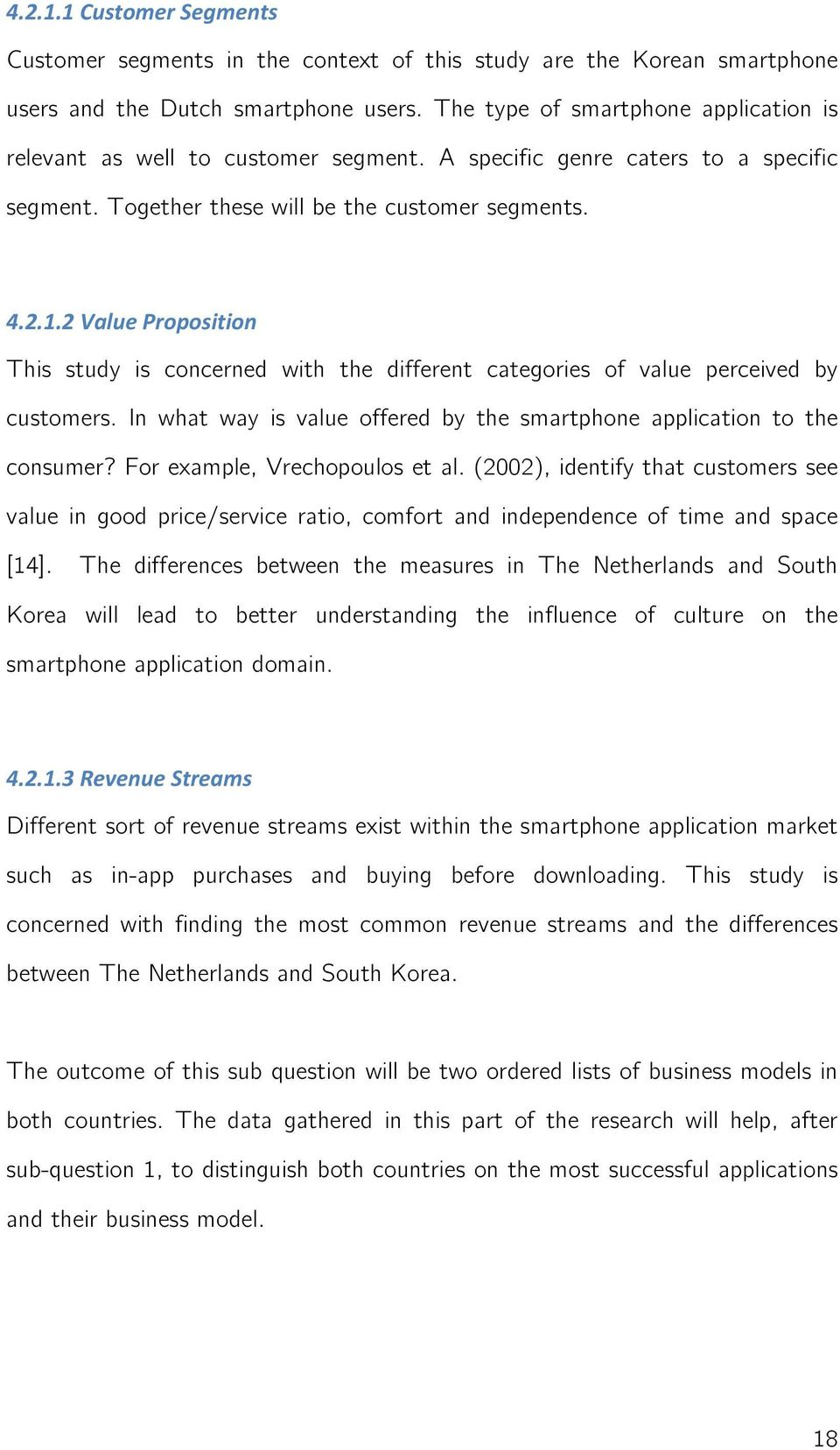 This study is concerned with the different categories of value perceived by customers. In what way is value offered by the smartphone application to the consumer? For example, Vrechopoulos et al.