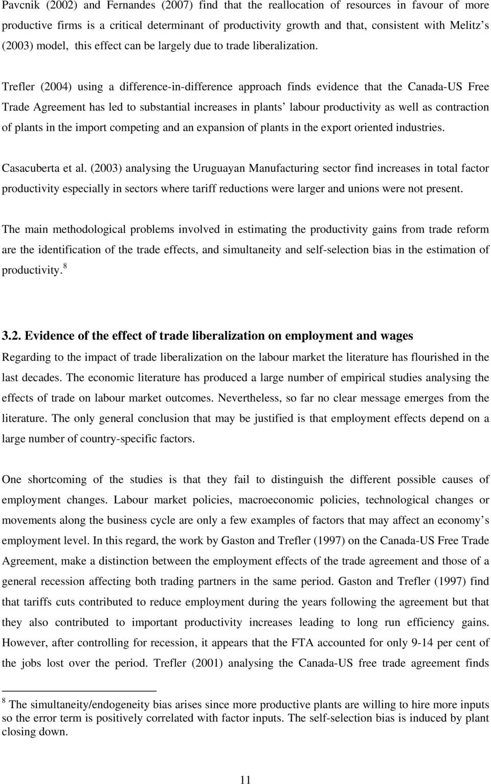 Trefler (2004) using a difference-in-difference approach finds evidence that the Canada-US Free Trade Agreement has led to substantial increases in plants labour productivity as well as contraction
