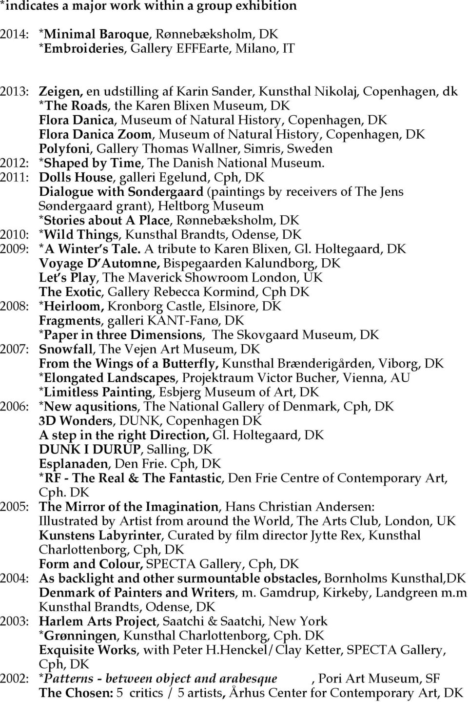 Wallner, Simris, Sweden 2012: *Shaped by Time, The Danish National Museum.