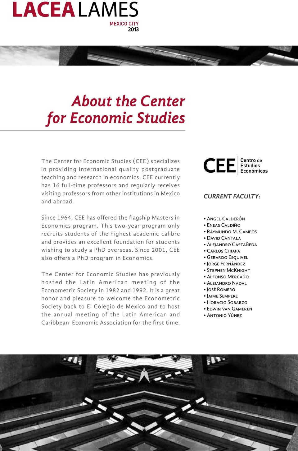 CURRENT FACULTY: Since 1964, CEE has offered the flagship Masters in Economics program.