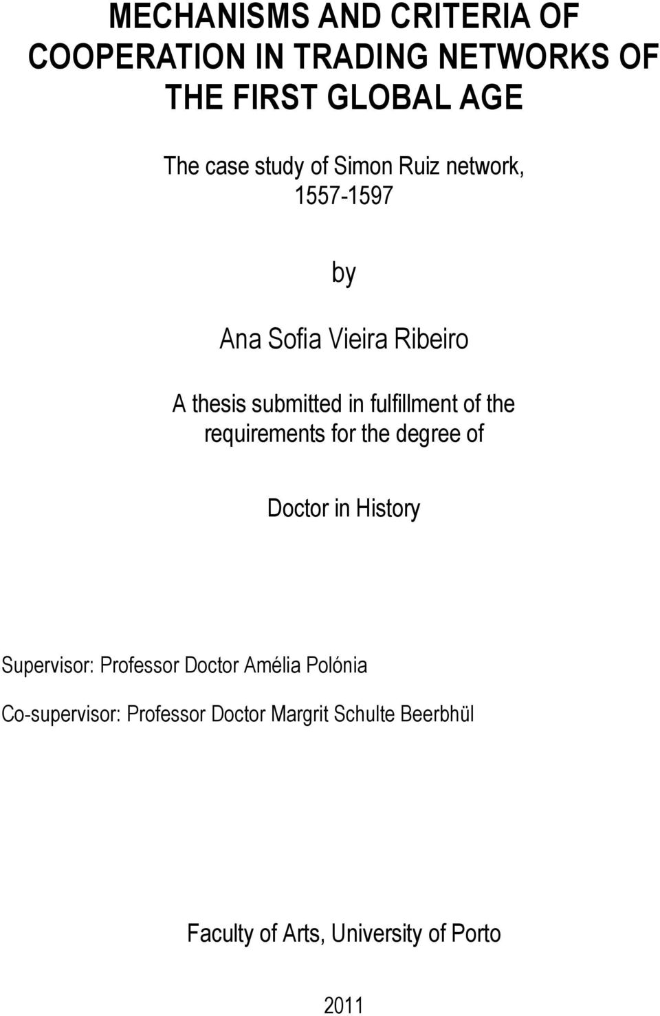 the requirements for the degree of Doctor in History Supervisor: Professor Doctor Amélia Polónia