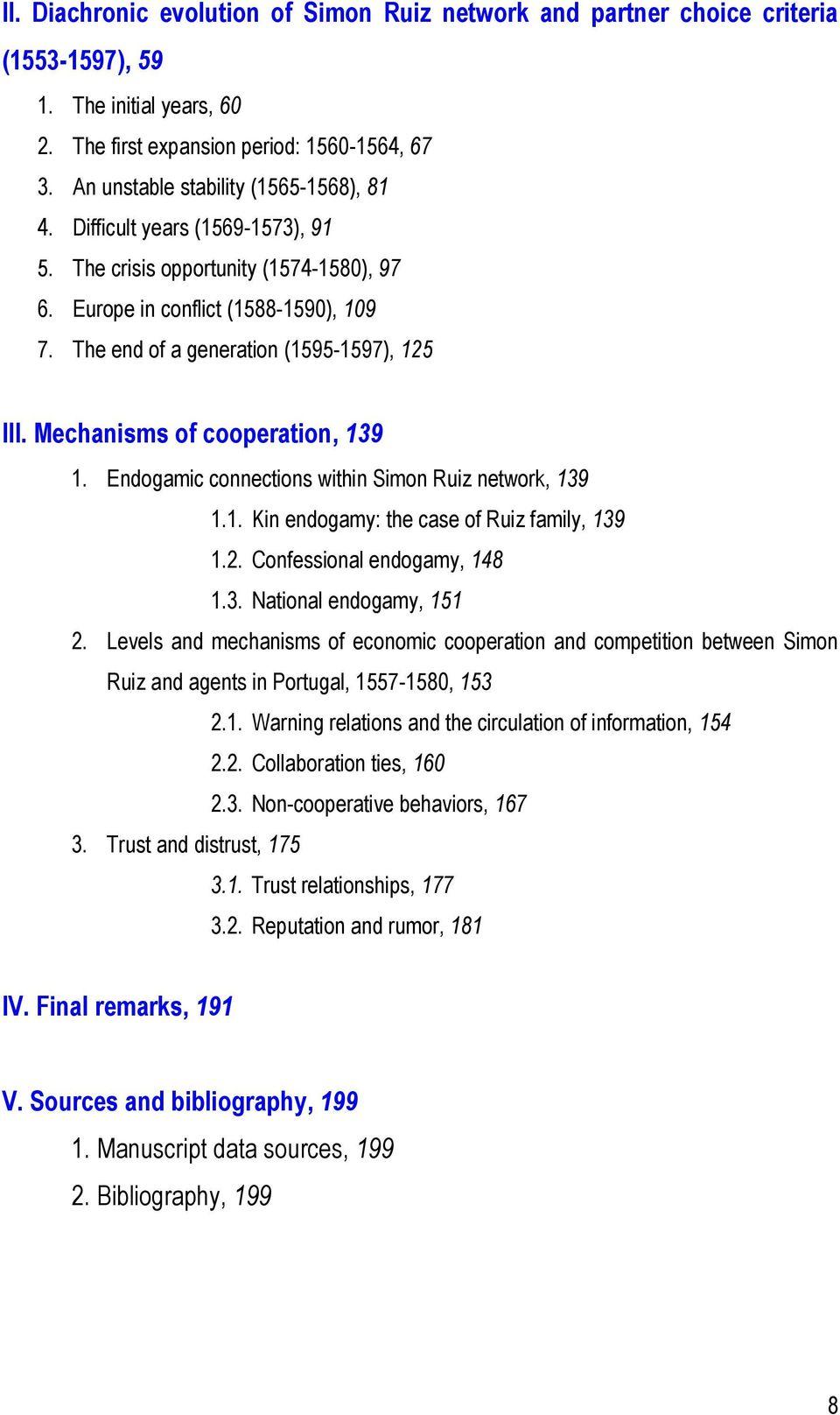 The end of a generation (1595-1597), 125 III. Mechanisms of cooperation, 139 1. Endogamic connections within Simon Ruiz network, 139 1.1. Kin endogamy: the case of Ruiz family, 139 1.2. Confessional endogamy, 148 1.