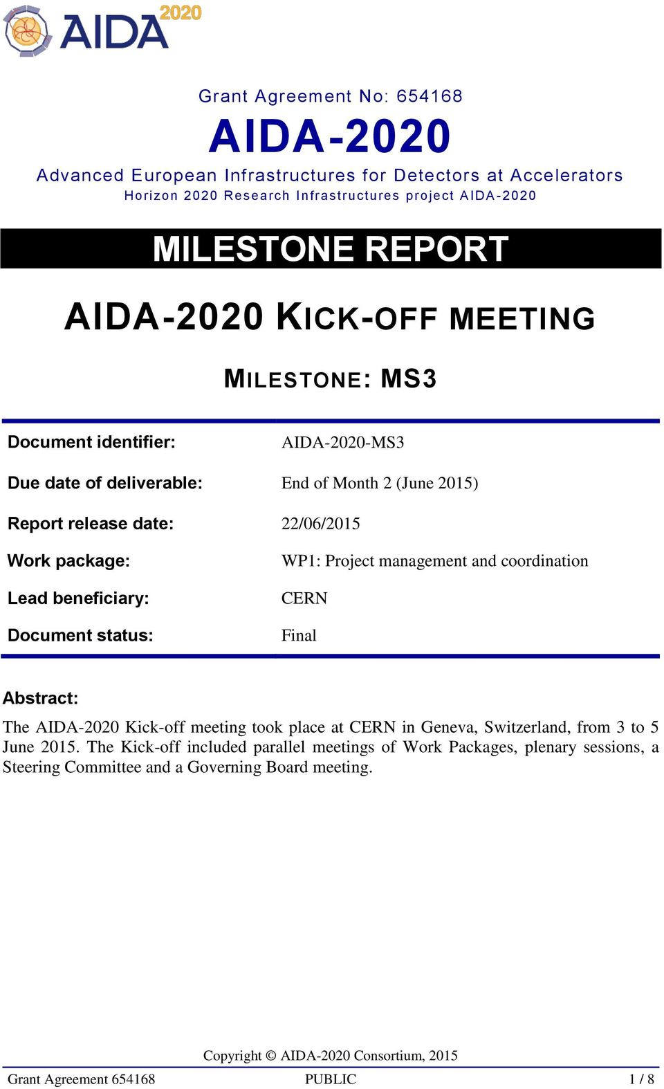 beneficiary: Document status: WP1: Project management and coordination Final Abstract: The AIDA-2020 Kick-off meeting took place at in Geneva, Switzerland, from 3 to 5 June 2015.