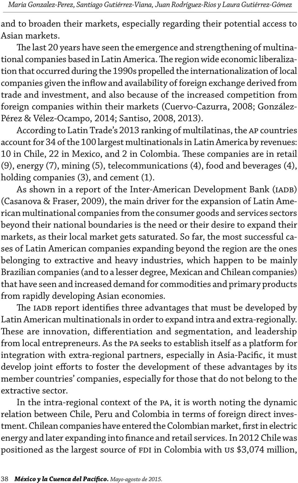 The region wide economic liberalization that occurred during the 1990s propelled the internationalization of local companies given the inflow and availability of foreign exchange derived from trade