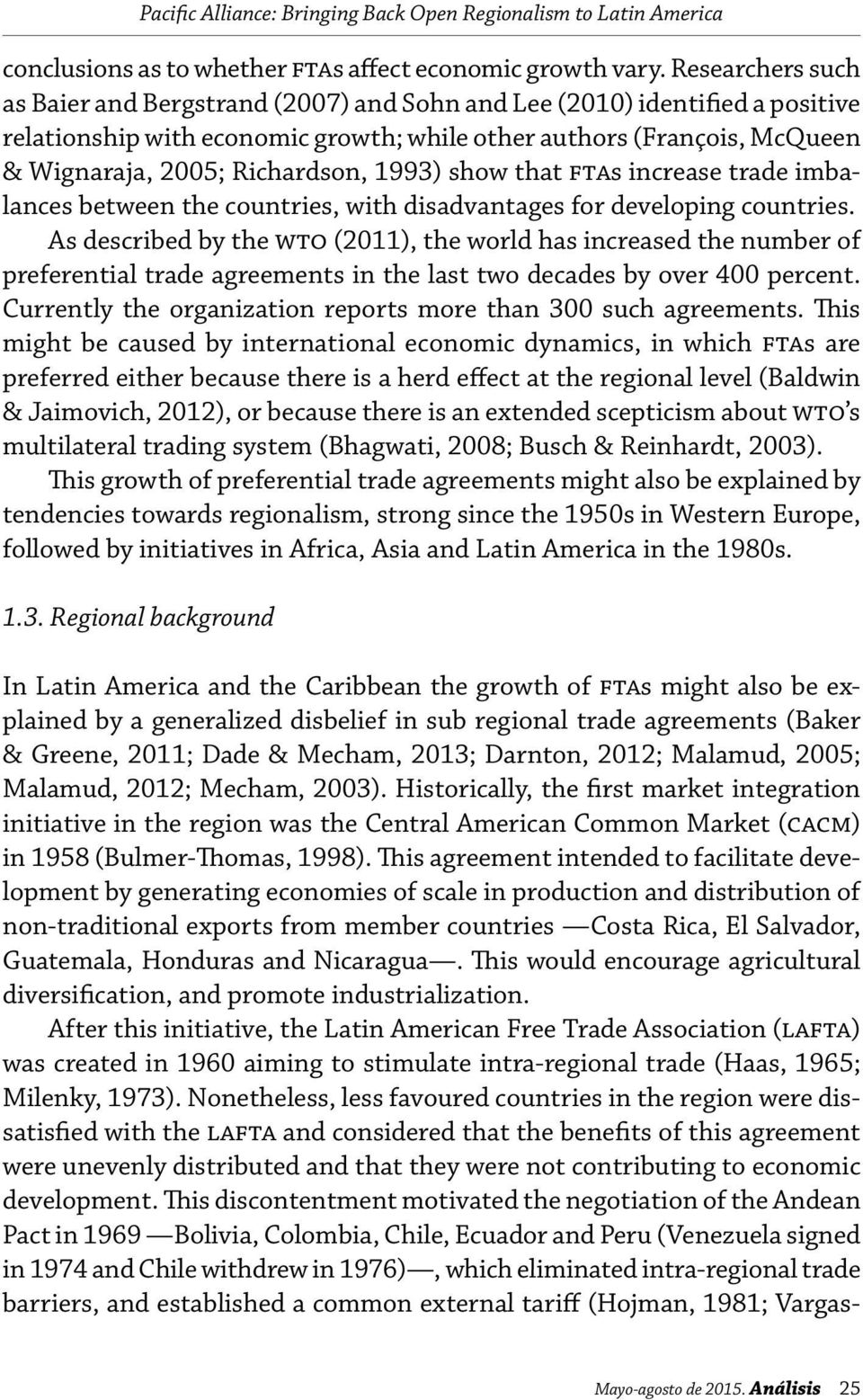 1993) show that ftas increase trade imbalances between the countries, with disadvantages for developing countries.