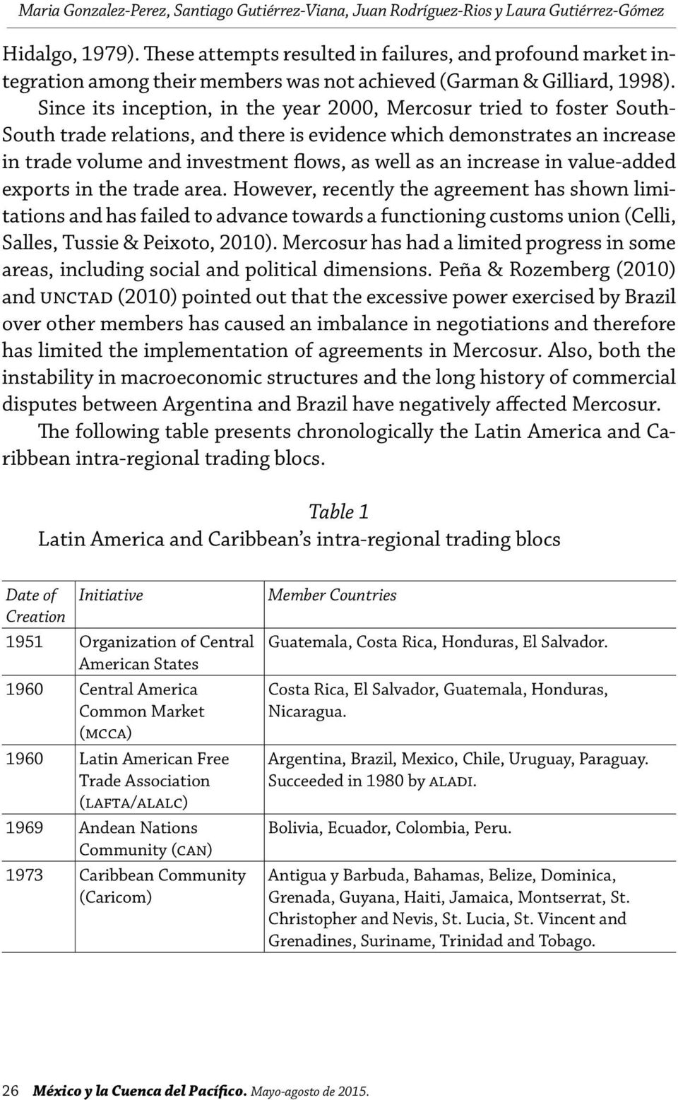 Since its inception, in the year 2000, Mercosur tried to foster South- South trade relations, and there is evidence which demonstrates an increase in trade volume and investment flows, as well as an