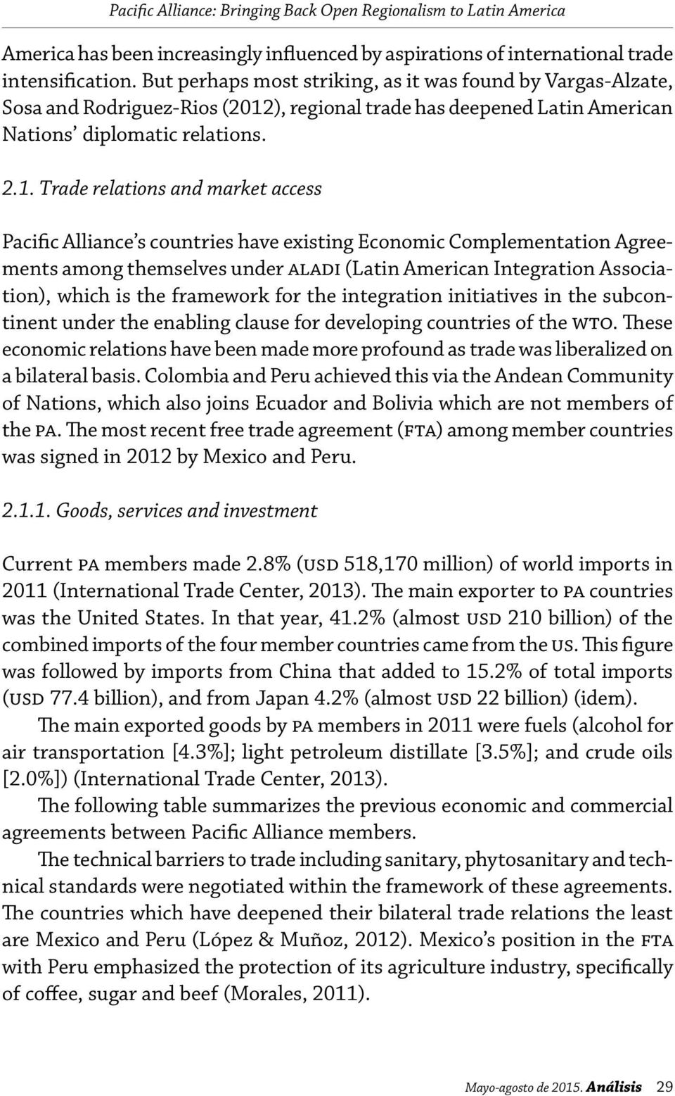 ), regional trade has deepened Latin American Nations diplomatic relations. 2.1.