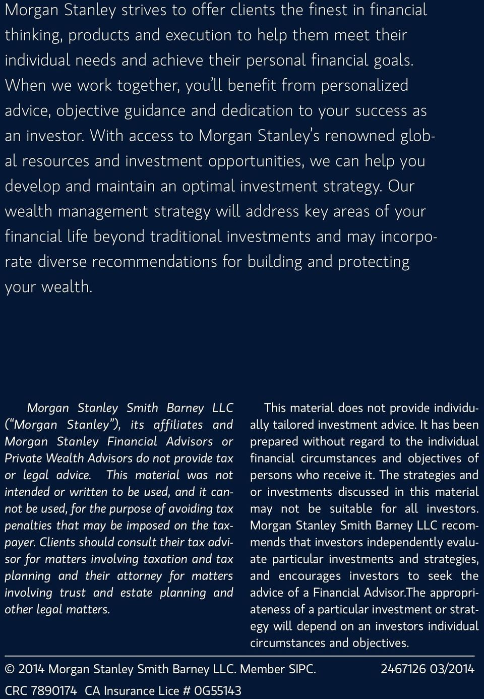 With access to Morgan Stanley s renowned global resources and investment opportunities, we can help you develop and maintain an optimal investment strategy.
