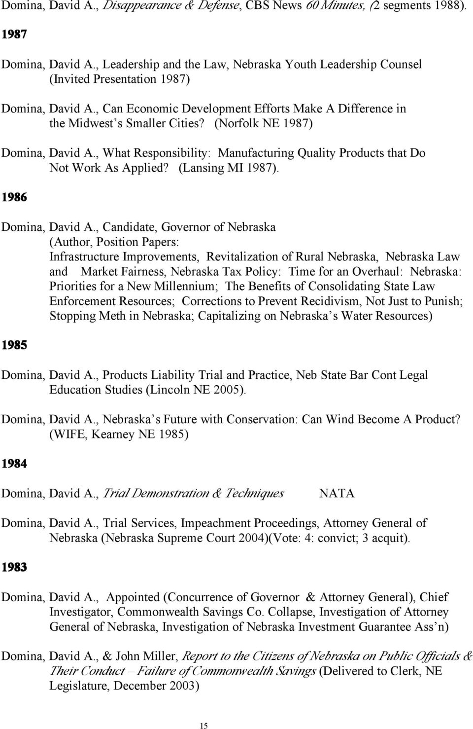 (Norfolk NE 1987) Domina, David A., What Responsibility: Manufacturing Quality Products that Do Not Work As Applied? (Lansing MI 1987). 1986 Domina, David A.