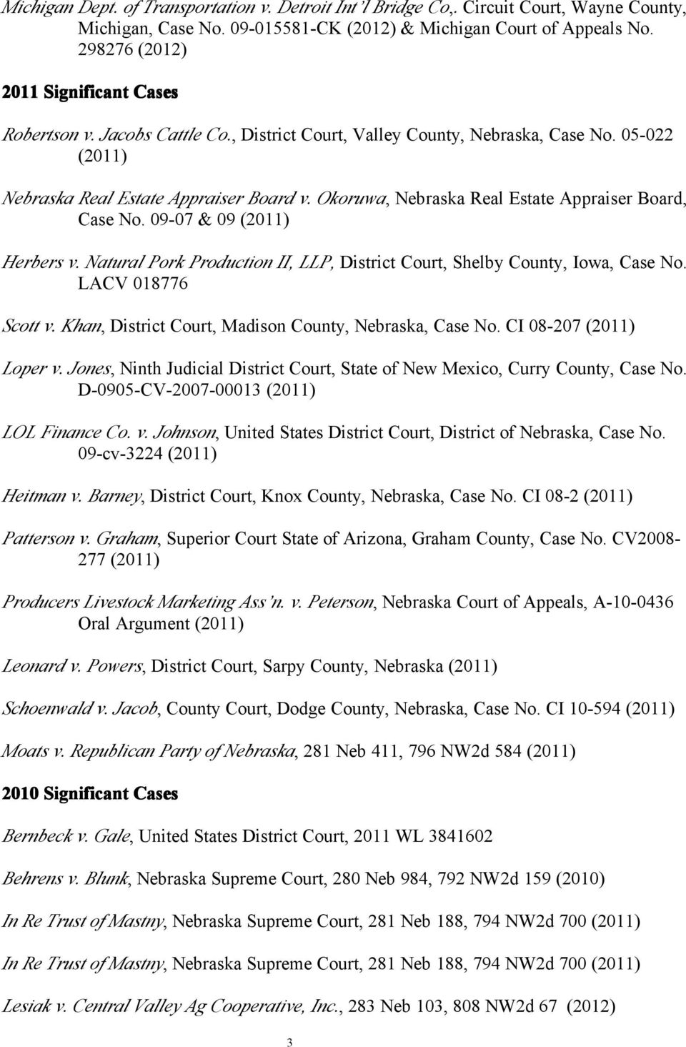Okoruwa, Nebraska Real Estate Appraiser Board, Case No. 09-07 & 09 (2011) Herbers v. Natural Pork Production II, LLP, District Court, Shelby County, Iowa, Case No. LACV 018776 Scott v.