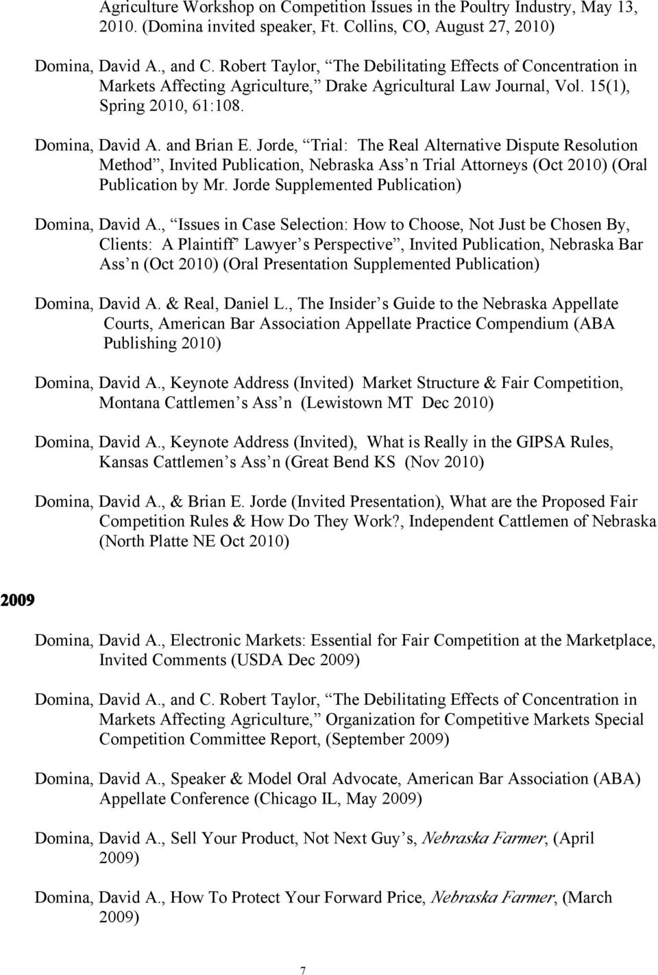 Jorde, Trial: The Real Alternative Dispute Resolution Method, Invited Publication, Nebraska Ass n Trial Attorneys (Oct 2010) (Oral Publication by Mr. Jorde Supplemented Publication) Domina, David A.