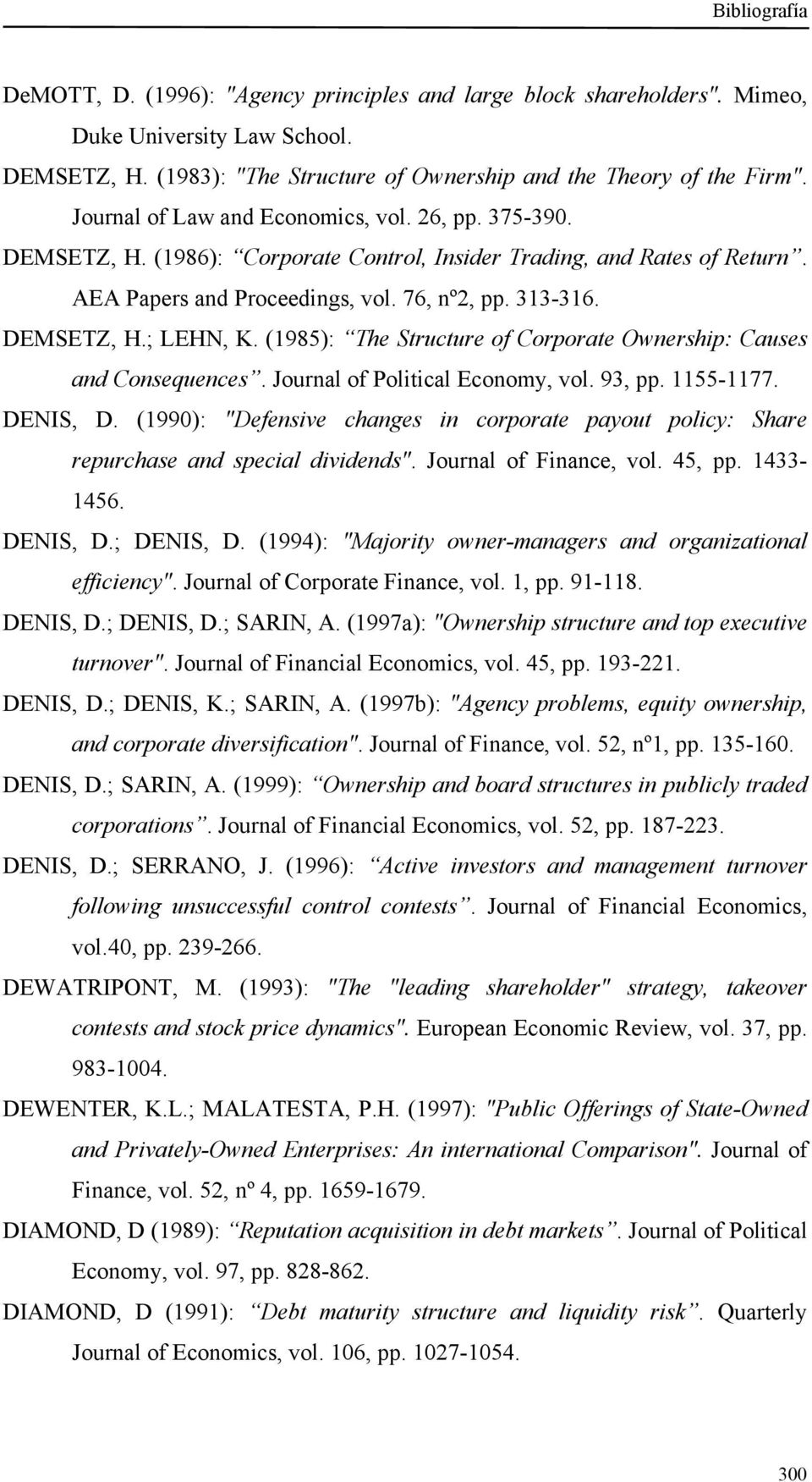 (1985): The Structure of Corporate Ownership: Causes and Consequences. Journal of Political Economy, vol. 93, pp. 1155-1177. DENIS, D.