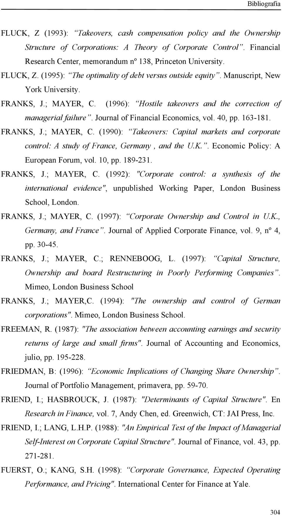 Journal of Financial Economics, vol. 40, pp. 163-181. FRANKS, J.; MAYER, C. (1990): Takeovers: Capital markets and corporate control: A study of France, Germany, and the U.K.. Economic Policy: A European Forum, vol.