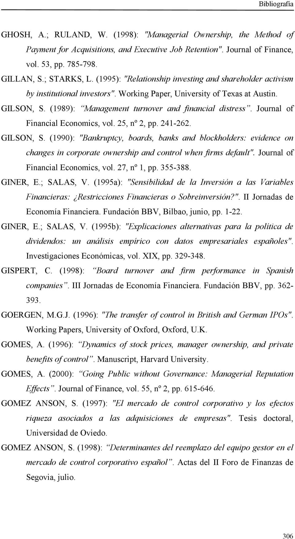 "Journal of Financial Economics, vol. 25, nº 2, pp. 241-262. GILSON, S. (1990): ""Bankruptcy, boards, banks and blockholders: evidence on changes in corporate ownership and control when firms default""."
