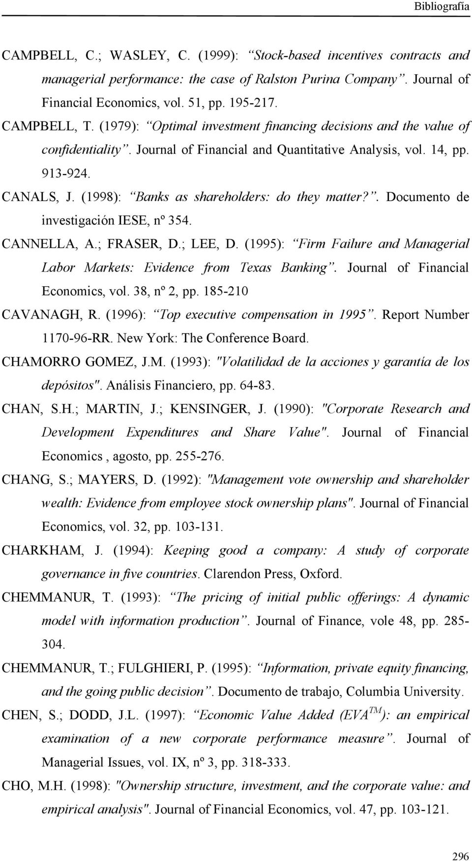 (1998): Banks as shareholders: do they matter?. Documento de investigación IESE, nº 354. CANNELLA, A.; FRASER, D.; LEE, D.