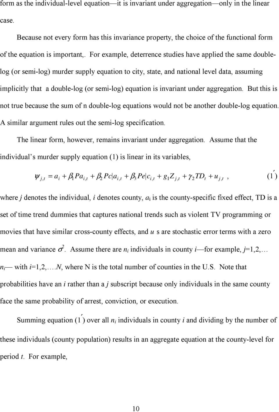 For example, deterrence studies have applied the same doublelog (or semi-log) murder supply equation to city, state, and national level data, assuming implicitly that a double-log (or semi-log)
