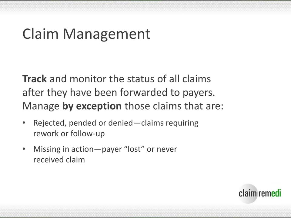 Manage by exception those claims that are: Rejected, pended or