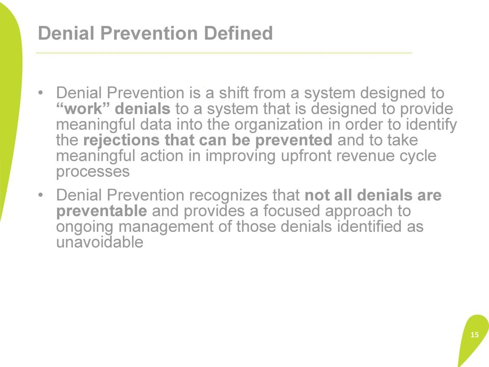 and to take meaningful action in improving upfront revenue cycle processes Denial Prevention recognizes that not all