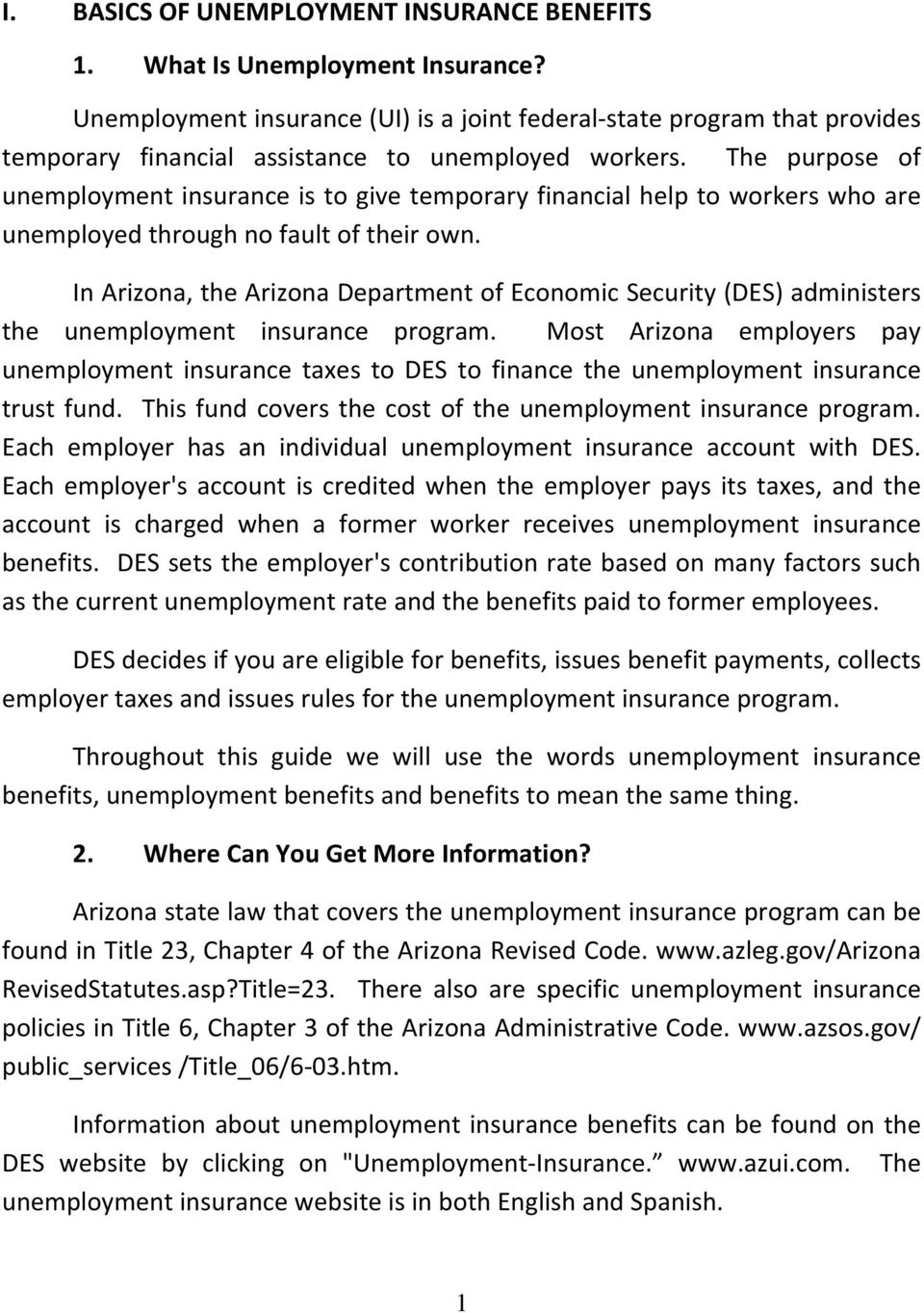 The purpose of unemployment insurance is to give temporary financial help to workers who are unemployed through no fault of their own.