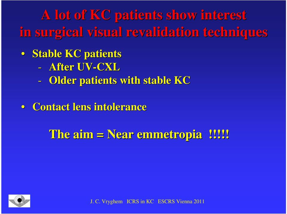 - After UV-CXL - Older patients with stable KC
