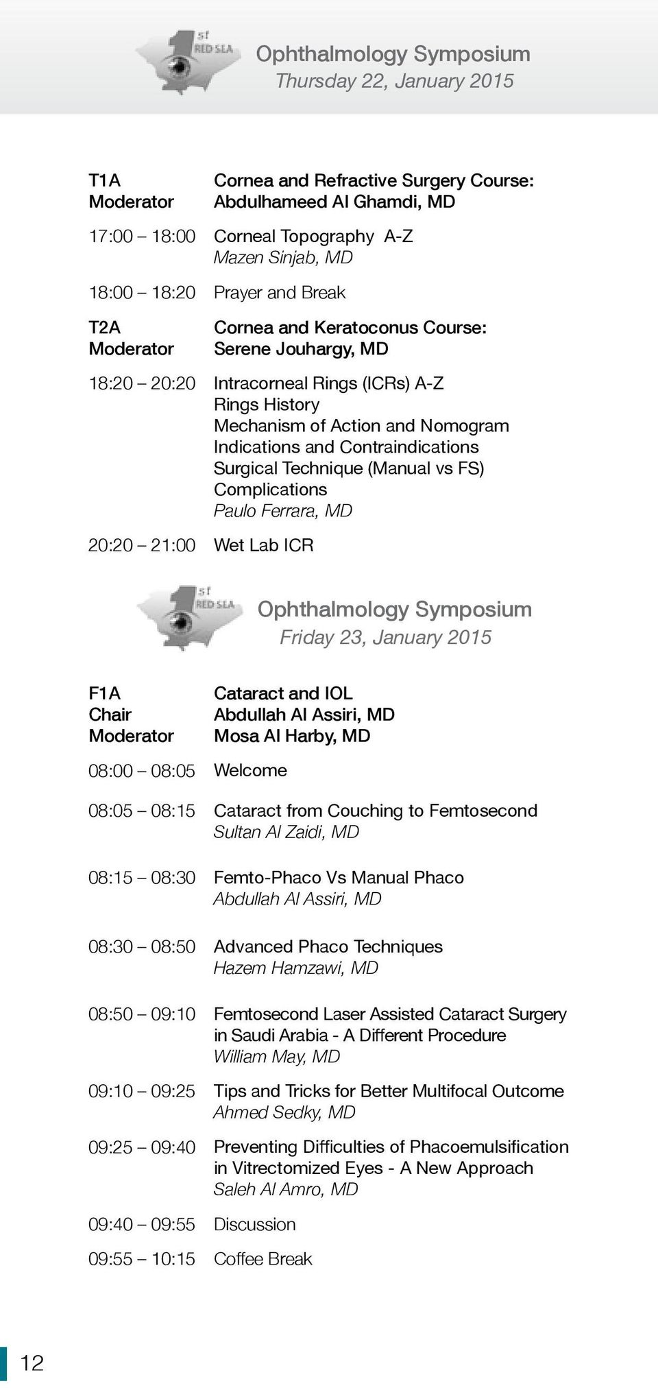 MD 20:20 21:00 Wet Lab ICR Ophthalmology Symposium Friday 23, January 2015 F1A 08:00 08:05 Welcome Cataract and IOL Abdullah Al Assiri, MD Mosa Al Harby, MD 08:05 08:15 Cataract from Couching to