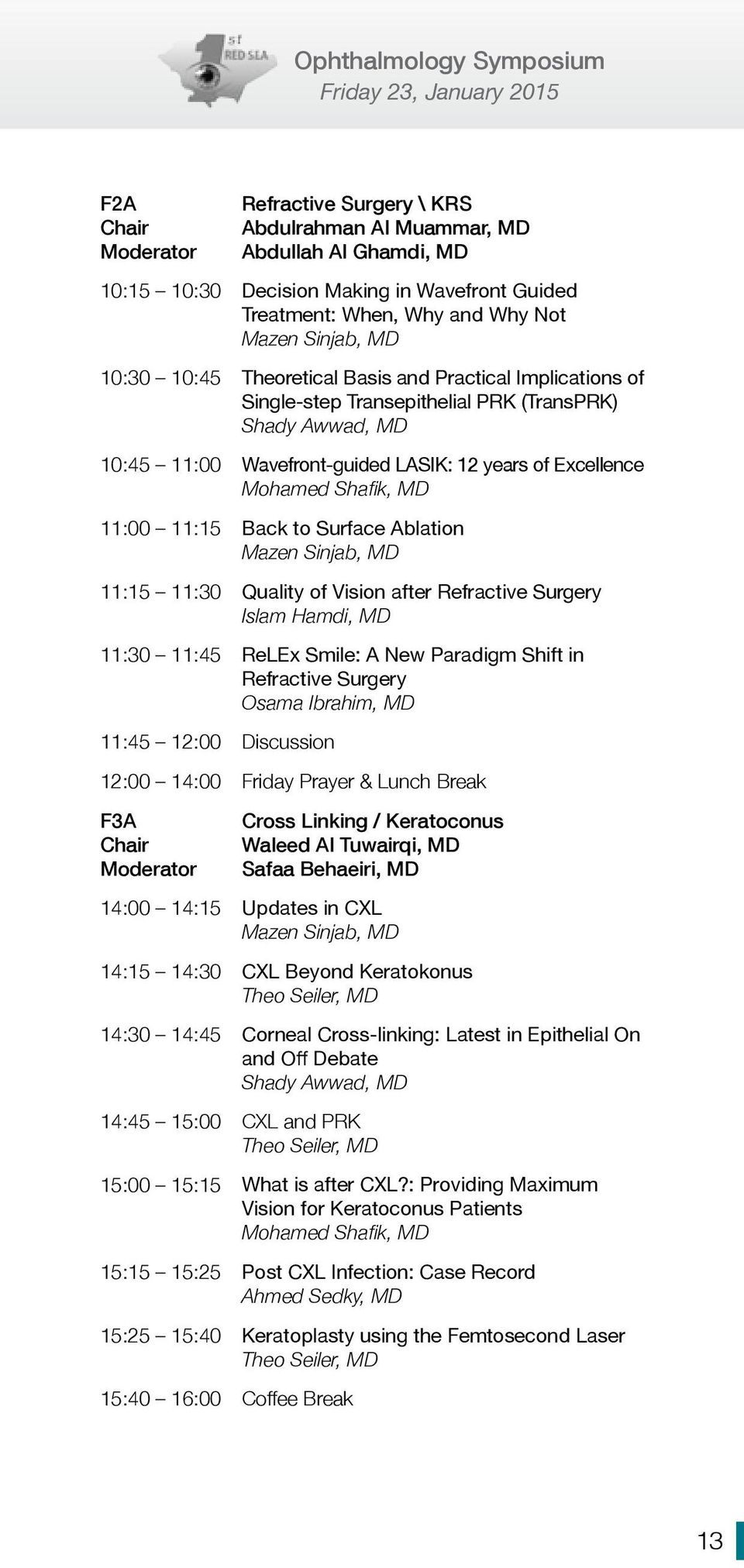 Quality of Vision after Refractive Surgery Islam Hamdi, MD 11:30 11:45 ReLEx Smile: A New Paradigm Shift in Refractive Surgery 11:45 12:00 Discussion 12:00 14:00 Friday Prayer & Lunch Break F3A Cross