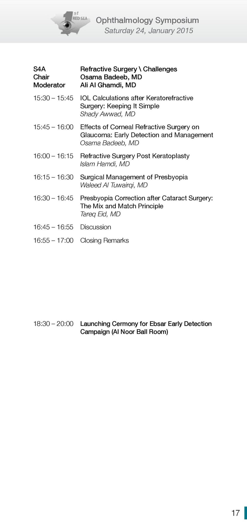 Islam Hamdi, MD 16:15 16:30 Surgical Management of Presbyopia Waleed Al Tuwairqi, MD 16:30 16:45 Presbyopia Correction after Cataract Surgery: The Mix and